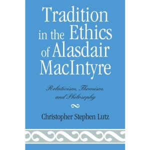 Tradition in the Ethics of Alasdair MacIntyre: Relativism, Thomism, and Philosophy