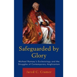 Safeguarded by Glory: Michael Ramsey's Ecclesiology and the Struggles of Contemporary Anglicanism