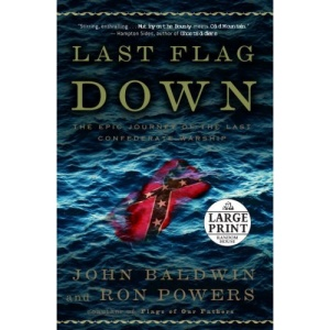 Last Flag Down: The Epic Journey of the Last Confederate Warship (Random House Large Print)