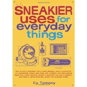 Sneakier Uses for Everyday Things: How to Turn a Calculator Into a Metal Detector, Carry a Survival Kit in a Shoestring, Make a Gas Mask with a Balloo