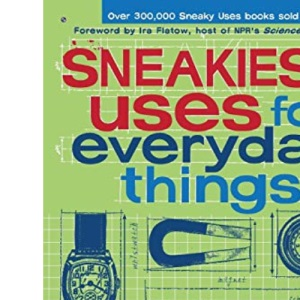 Sneakiest Uses for Everyday Things: How to Make a Boomerang with a Business Card, Convert a Pencil into a Microphone and more (3) (Sneaky Books)