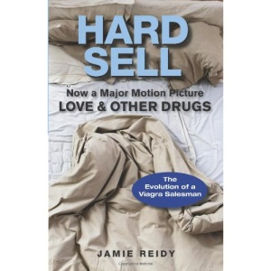 Hard Sell: Now a Major Motion Picture LOVE & OTHER DRUGS