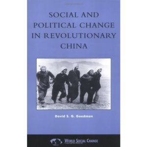 Social and Political Change in Revolutionary China: The Taihang Base Area in the War of Resistance to Japan, 1937-1945 (World Social Change)