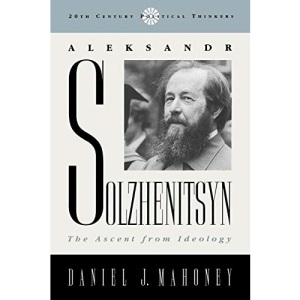 Aleksandr Solzhenitsyn: The Ascent from Ideology (20th Century Political Thinkers)