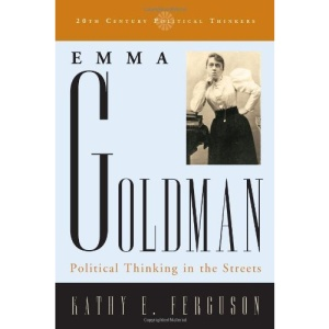 Emma Goldman: Political Thinking in the Streets (20th Century Political Thinkers)