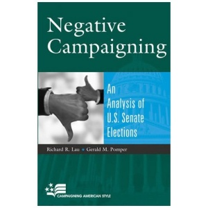 Negative Campaigning: An Analysis of U. S. Senate Elections (Campaigning American Style)