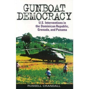 Gunboat Democracy: The United States Interventions in the Dominican Republic, Grenada, and Panama