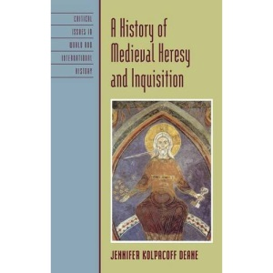 A History of Medieval Heresy and Inquisition (Critical Issues in History) (Critical Issues in World and International History)