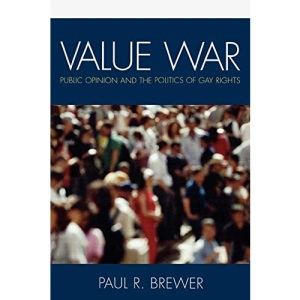 Value War: Public Opinion and the Politics of Gay Rights