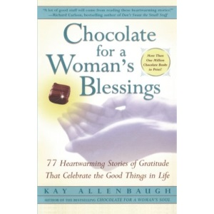 Chocolate for a Woman's Blessings: 77 Heartwarming Stories of Gratitude That Celebrate the Good Things in Life