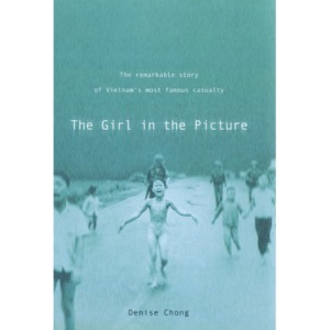 The Girl in the Picture: The Remarkable Story of Vietnam's Most Famous Casualty