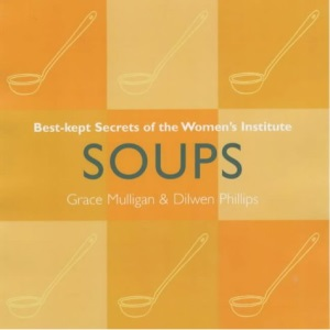Soups: Best Kept Secrets of the Women's Institute