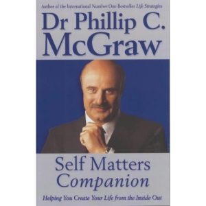 The Self Matters Companion: Helping to Create Your Life from the Inside Out