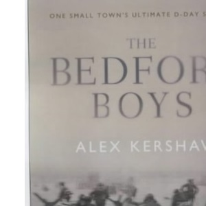 The Bedford Boys: One Small Town's Ultimate D-Day Sacrifice