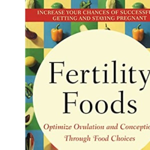 Fertility Foods: Optimize Ovulation and Conception Through Food Choices