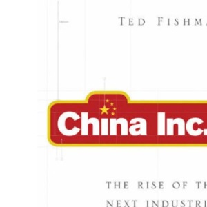 China, Inc.: The Relentless Rise of the Next Great Superpower