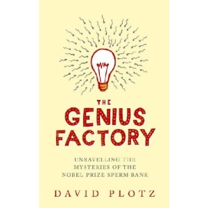 The Genius Factory: Unravelling the Mysteries of the Nobel Prize Sperm Bank
