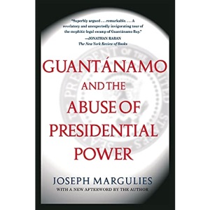 Guantanamo and the Abuse of Presidential Power