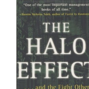 The Halo Effect: .and the Eight Other Business Delusions That Deceive Managers