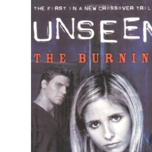 The Angel Unseen: Burning Bk. 1 (Buffy/Angel Crossover)