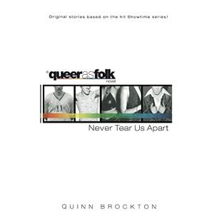 Never Tear Us Apart (Queer as Folk Novels)