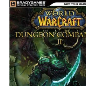 World of Warcraft: Dungeon Companion II: 2 (Brady Games - World of Warcraft)