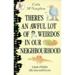 There's an Awful Lot of Weirdos in Our Neighbourhood!: A Book of Rather Silly Verse and Pictures (Young Childrens Fiction)