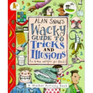 Alan Snow's Wacky Guide to Tricks and Illusions