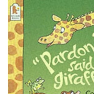 Pardon?Said the Giraffe