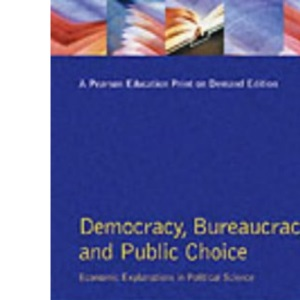 Democracy, Bureaucracy and Public Choice: Economic Explanations in Political Science