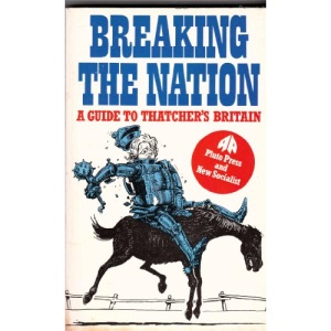 Breaking the Nation: Guide to Thatcher's Britain