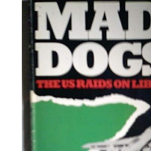 Mad Dogs: United States Raids on Libya