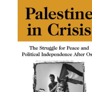Palestine in Crisis: The Struggle for Peace and Political Independence After Oslo (Transnational Institute)