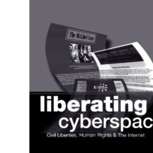 Liberating Cyberspace: Civil Liberties, Human Rights and the Internet