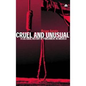 Cruel and Unusual: Punishment and U.S. Culture: A Cultural History of Punishment in America