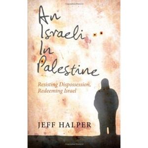 An Israeli in Palestine: Resisting Dispossession, Redeeming Israel
