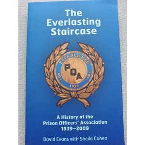 The Everlasting Staircase: A History of the Prison Officer's Association 1939-2009