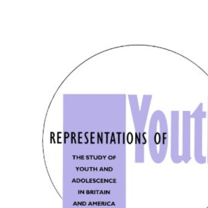 Representations of Youth: Study of Youth and Adolescence in Britain and America (Feminist Perspectives)