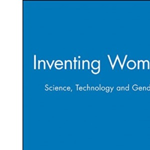Inventing Women: Science, Gender and Technology (Issues in Women's Studies)