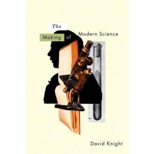 The Making of Modern Science: Science, Technology, Medicine and Modernity: 1789-1914 (PHSS - Polity History of Science series)