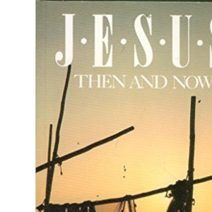 Jesus Then And Now