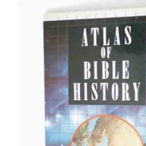 Atlas of Bible History: Encyclopedia