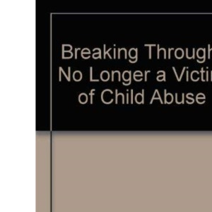 Breaking Through: No Longer a Victim of Child Abuse