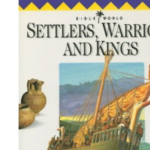 Settlers, Warriors and Kings: Champions of the Bible (Bible World)