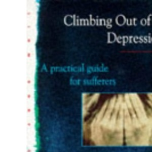 Climbing Out of Depression : A Practical Guide for Sufferers