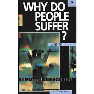 Why Do People Suffer?: The Scandal of Pain in God's World (Lion manuals)