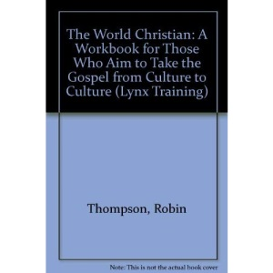 The World Christian: A Workbook for Those Who Aim to Take the Gospel from Culture to Culture (Lynx Training)