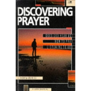 Discovering Prayer: Does God Hear Us?, How to Pray, Listening to God (Lion manuals)