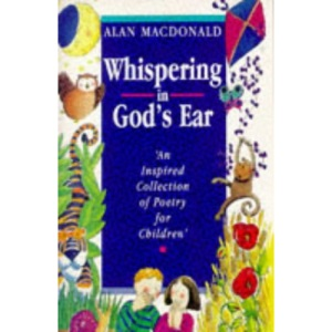 Whispering in God's Ear: An Inspired Collection of Poetry for Children