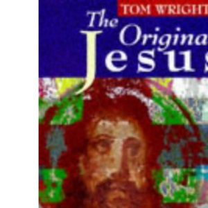 The Original Jesus: The Life and Vision of a Revolutionary (The learning about series)
